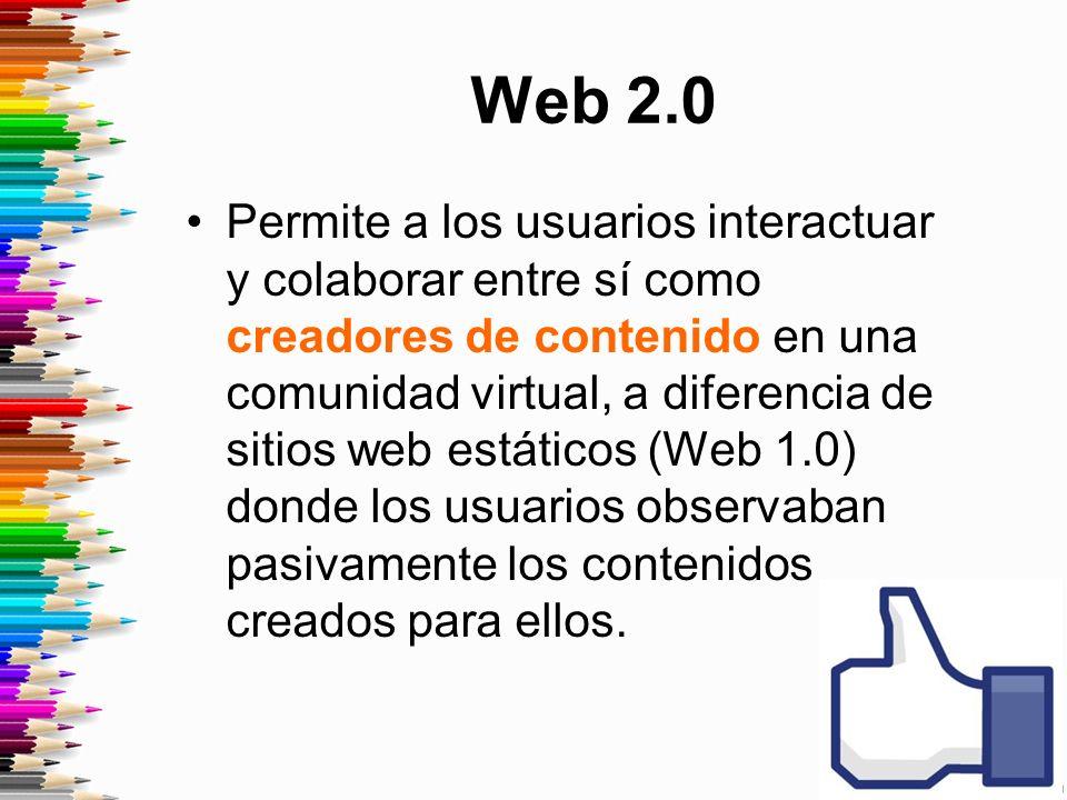 Web 2.0 Permite a los usuarios interactuar y colaborar entre sí como creadores de contenido en una comunidad virtual, a diferencia de sitios web estáticos (Web 1.0) donde los usuarios observaban pasivamente los contenidos creados para ellos.