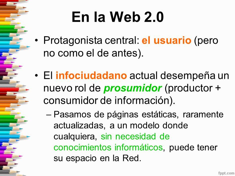 En la Web 2.0 Protagonista central: el usuario (pero no como el de antes).