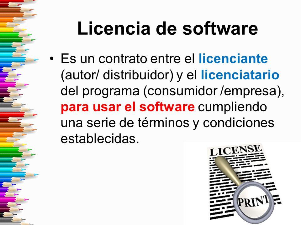 Licencia de software Es un contrato entre el licenciante (autor/ distribuidor) y el licenciatario del programa (consumidor /empresa), para usar el software cumpliendo una serie de términos y condiciones establecidas.