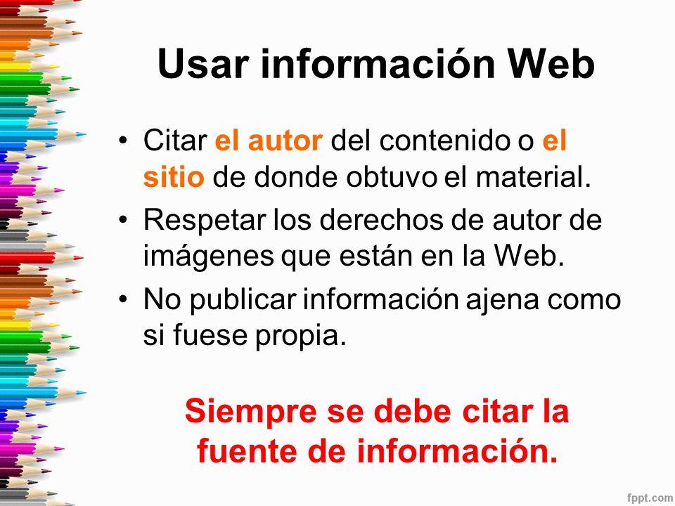 Usar información Web Citar el autor del contenido o el sitio de donde obtuvo el material.