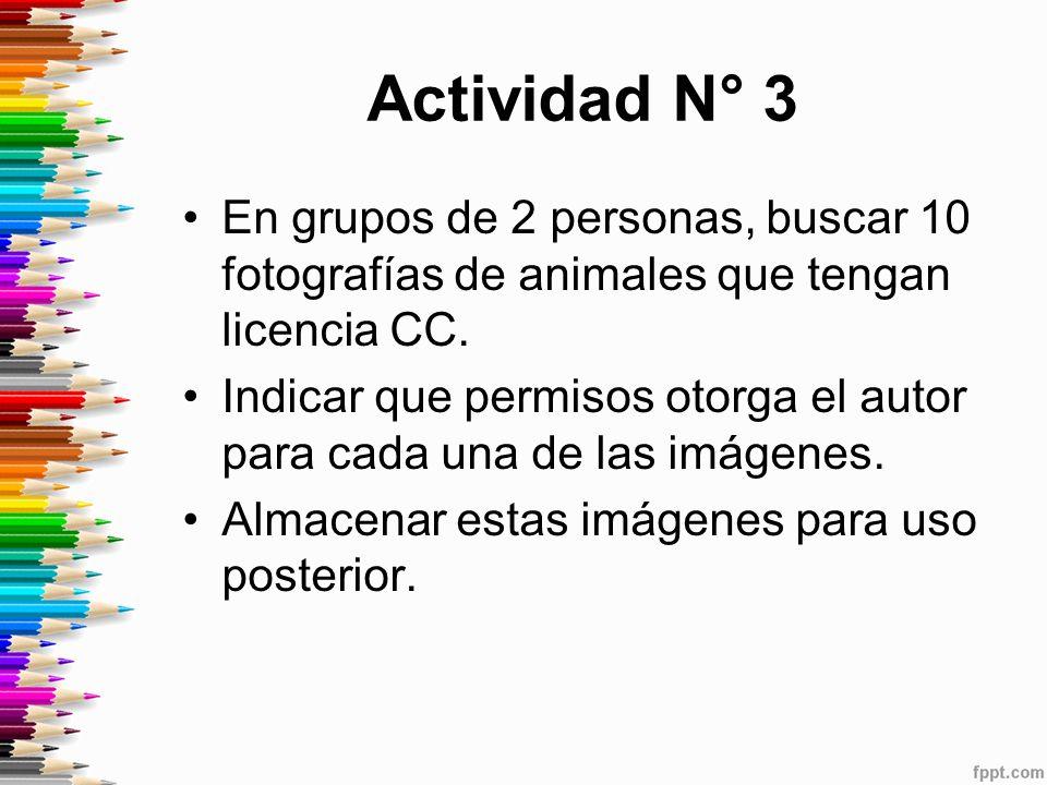Actividad N° 3 En grupos de 2 personas, buscar 10 fotografías de animales que tengan licencia CC.