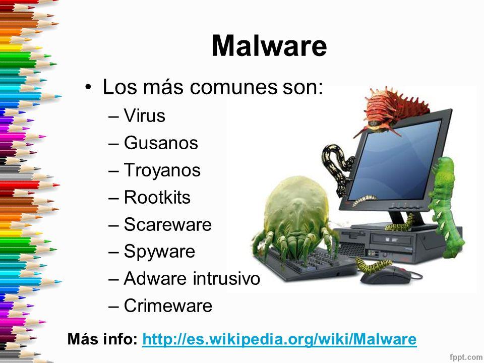 Malware Los más comunes son: –Virus –Gusanos –Troyanos –Rootkits –Scareware –Spyware –Adware intrusivo –Crimeware Más info: http://es.wikipedia.org/wiki/Malwarehttp://es.wikipedia.org/wiki/Malware