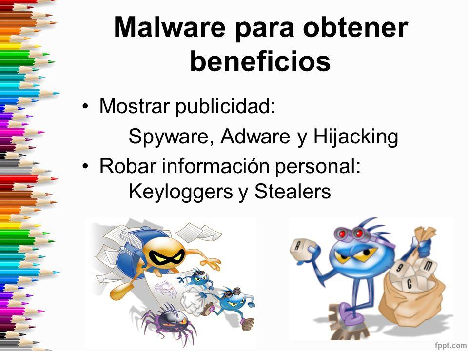 Malware para obtener beneficios Mostrar publicidad: Spyware, Adware y Hijacking Robar información personal: Keyloggers y Stealers