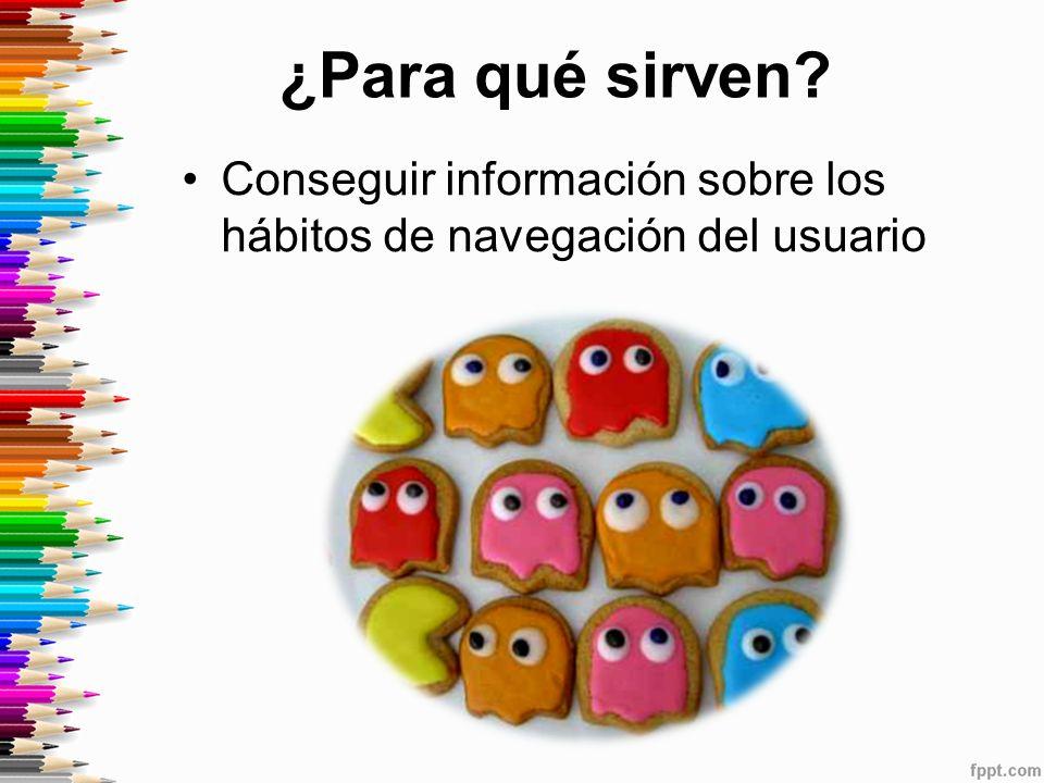 ¿Para qué sirven? Conseguir información sobre los hábitos de navegación del usuario