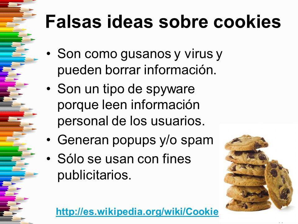 Falsas ideas sobre cookies Son como gusanos y virus y pueden borrar información.