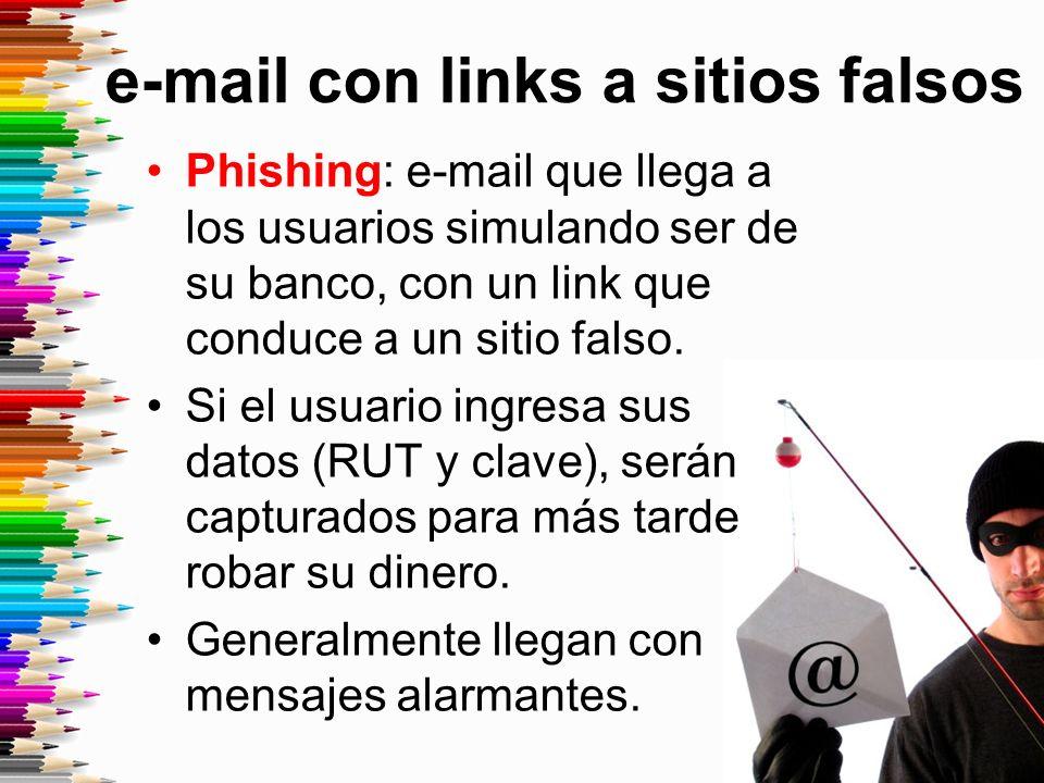 e-mail con links a sitios falsos Phishing: e-mail que llega a los usuarios simulando ser de su banco, con un link que conduce a un sitio falso.