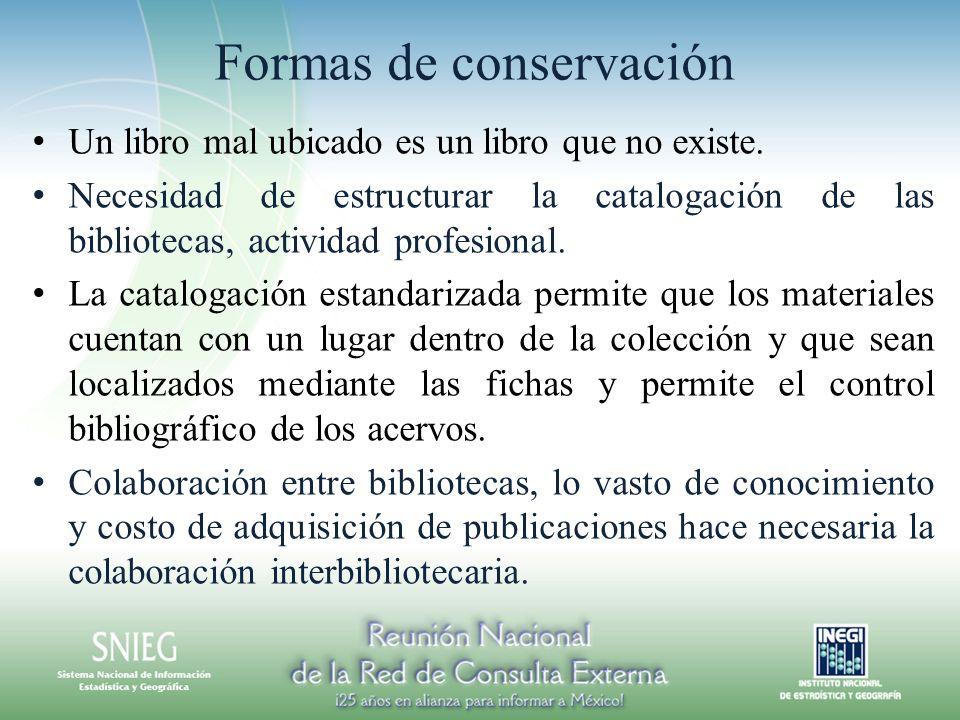 Formas de conservación Un libro mal ubicado es un libro que no existe. Necesidad de estructurar la catalogación de las bibliotecas, actividad profesio