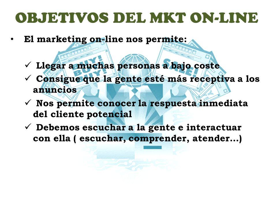 OBJETIVOS DEL MKT ON-LINE El marketing on-line nos permite: Llegar a muchas personas a bajo coste Consigue que la gente esté más receptiva a los anunc