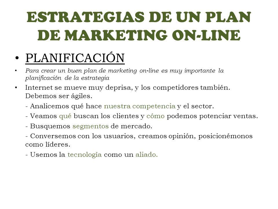 ESTRATEGIAS DE UN PLAN DE MARKETING ON-LINE PLANIFICACIÓN Para crear un buen plan de marketing on-line es muy importante la planificación de la estrat