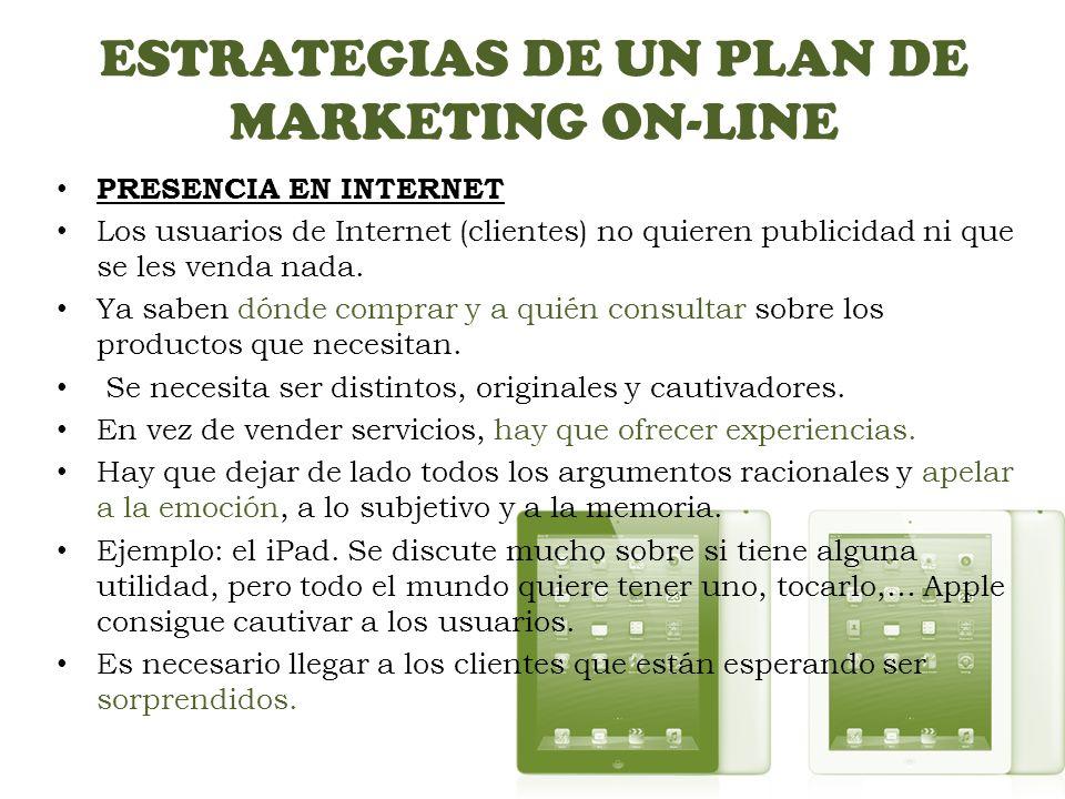 ESTRATEGIAS DE UN PLAN DE MARKETING ON-LINE Estrategia para expandir-se en la red MARKETING ON-LINE VIRAL: es aquel encaminado a que los usuarios recomienden a su red de contactos un mensaje publicitario, estos a sus redes y así consecutivamente.