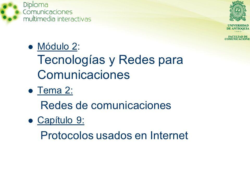 Módulo 2: Tecnologías y Redes para Comunicaciones Tema 2: Redes de comunicaciones Capítulo 9: Protocolos usados en Internet