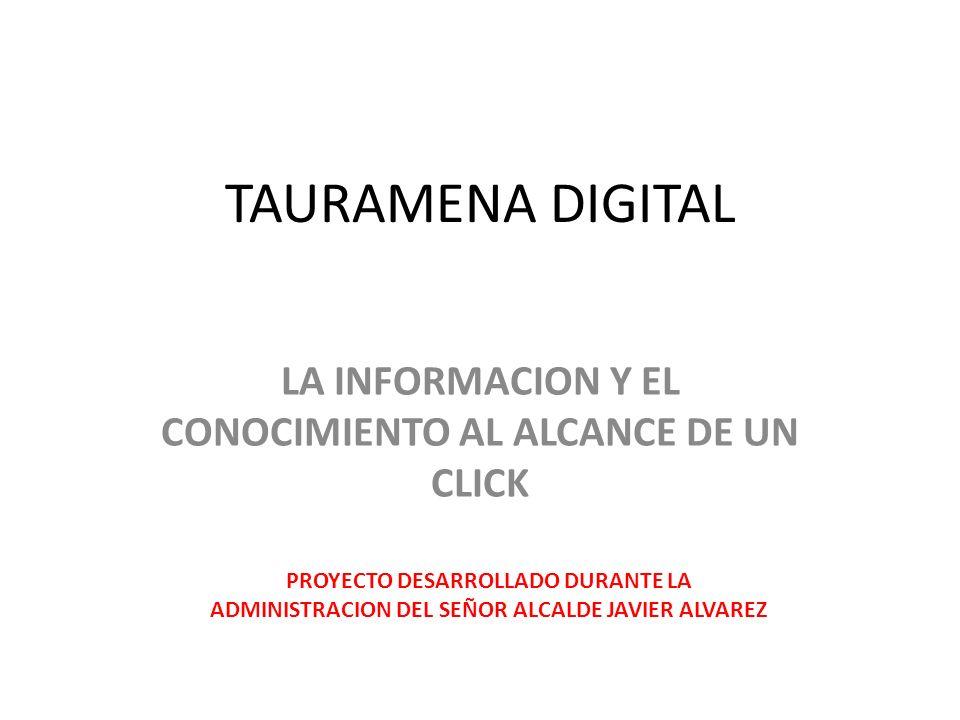 TAURAMENA DIGITAL LA INFORMACION Y EL CONOCIMIENTO AL ALCANCE DE UN CLICK PROYECTO DESARROLLADO DURANTE LA ADMINISTRACION DEL SEÑOR ALCALDE JAVIER ALVAREZ