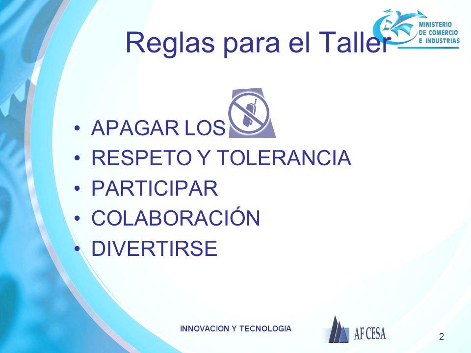 INNOVACION Y TECNOLOGIA 2 Reglas para el Taller APAGAR LOS RESPETO Y TOLERANCIA PARTICIPAR COLABORACIÓN DIVERTIRSE