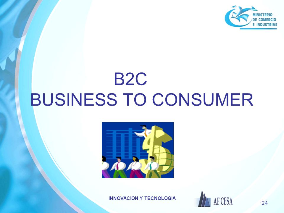INNOVACION Y TECNOLOGIA 24 B2C BUSINESS TO CONSUMER