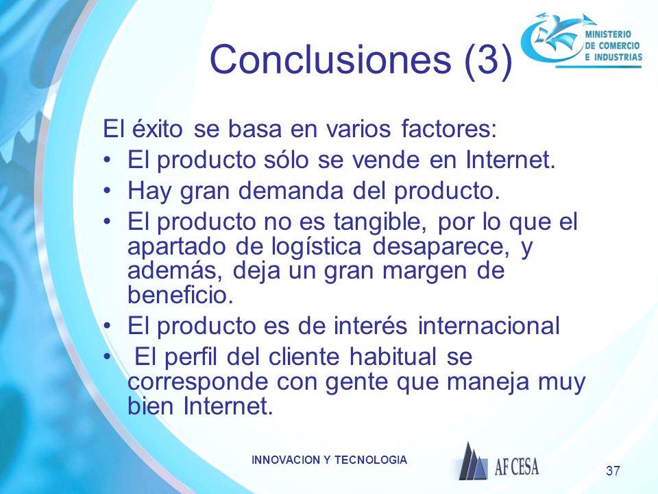 INNOVACION Y TECNOLOGIA 37 Conclusiones (3) El éxito se basa en varios factores: El producto sólo se vende en Internet. Hay gran demanda del producto.