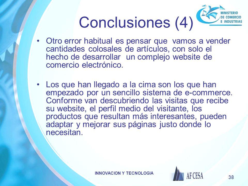 INNOVACION Y TECNOLOGIA 38 Conclusiones (4) Otro error habitual es pensar que vamos a vender cantidades colosales de artículos, con solo el hecho de desarrollar un complejo website de comercio electrónico.