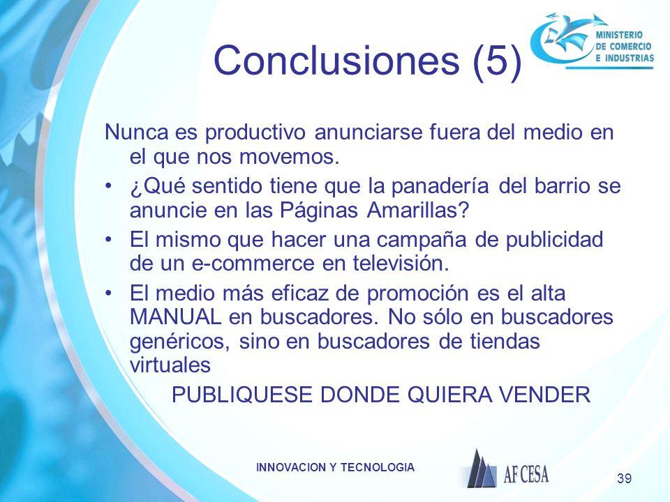 INNOVACION Y TECNOLOGIA 39 Conclusiones (5) Nunca es productivo anunciarse fuera del medio en el que nos movemos.