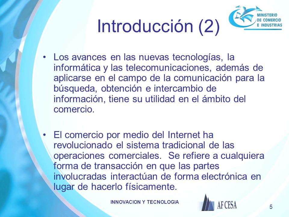 INNOVACION Y TECNOLOGIA 5 Introducción (2) Los avances en las nuevas tecnologías, la informática y las telecomunicaciones, además de aplicarse en el campo de la comunicación para la búsqueda, obtención e intercambio de información, tiene su utilidad en el ámbito del comercio.