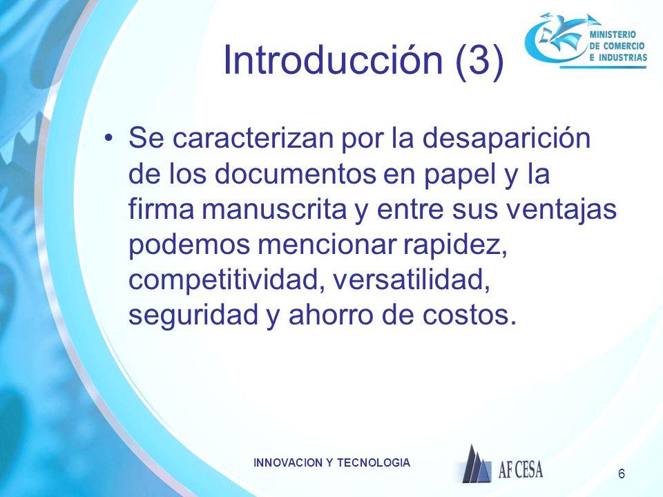 INNOVACION Y TECNOLOGIA 6 Introducción (3) Se caracterizan por la desaparición de los documentos en papel y la firma manuscrita y entre sus ventajas podemos mencionar rapidez, competitividad, versatilidad, seguridad y ahorro de costos.