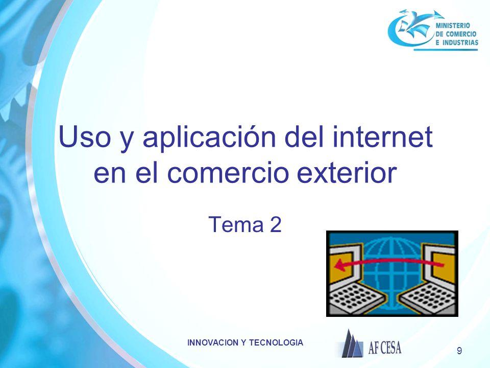 INNOVACION Y TECNOLOGIA 9 Uso y aplicación del internet en el comercio exterior Tema 2