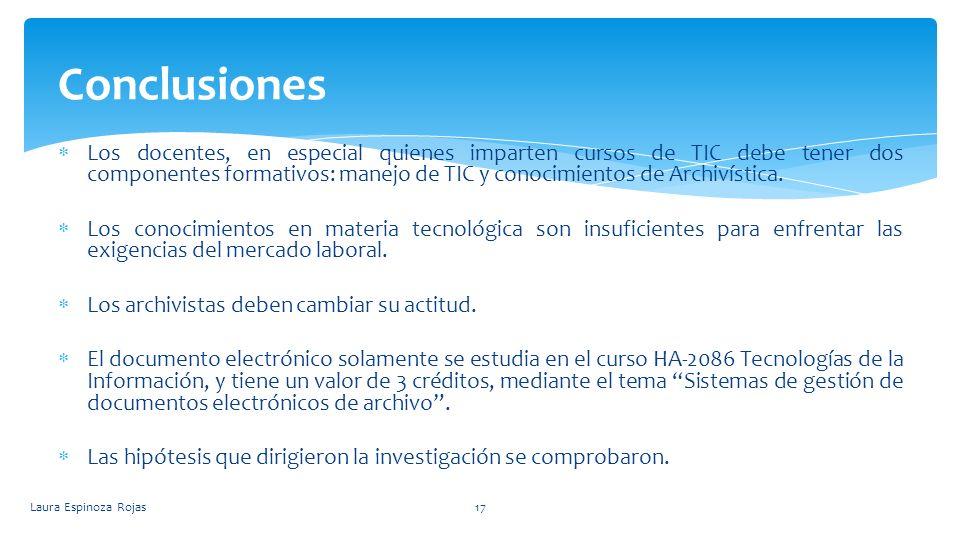 Los docentes, en especial quienes imparten cursos de TIC debe tener dos componentes formativos: manejo de TIC y conocimientos de Archivística. Los con