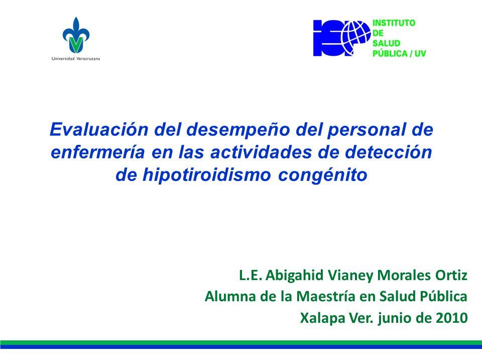 Evaluación del desempeño del personal de enfermería en las actividades de detección de hipotiroidismo congénito L.E. Abigahid Vianey Morales Ortiz Alu