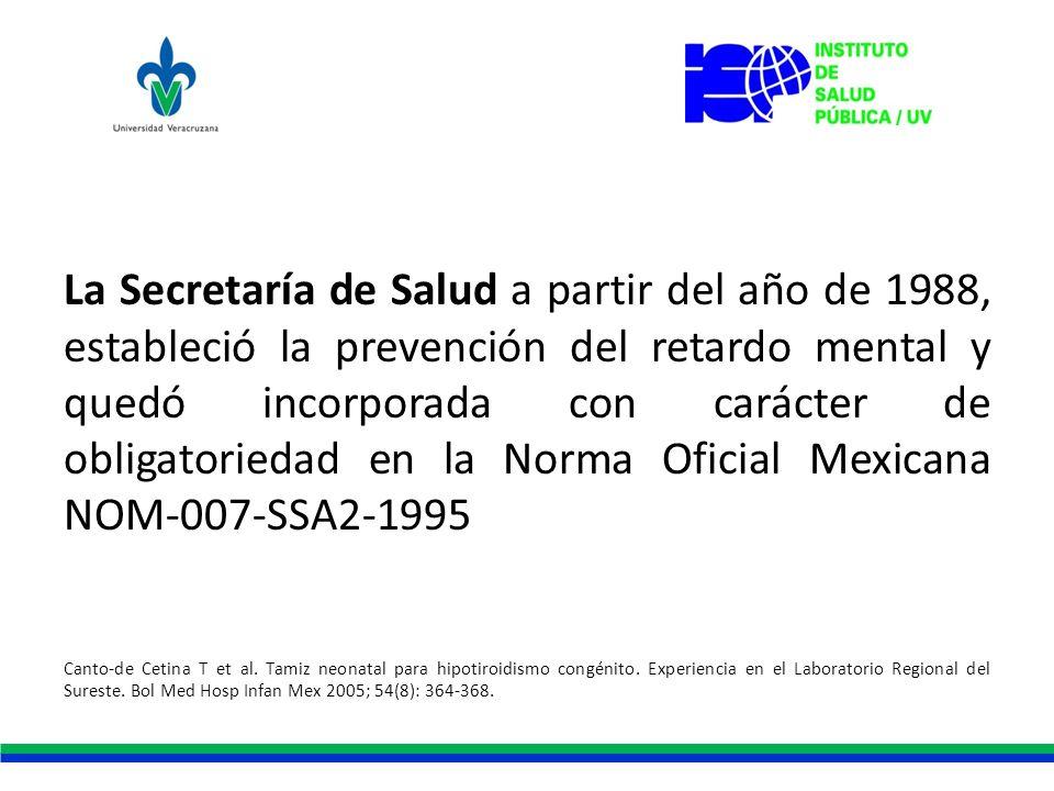 La Secretaría de Salud a partir del año de 1988, estableció la prevención del retardo mental y quedó incorporada con carácter de obligatoriedad en la