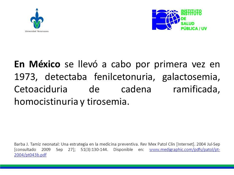 En México se llevó a cabo por primera vez en 1973, detectaba fenilcetonuria, galactosemia, Cetoaciduria de cadena ramificada, homocistinuria y tirosem