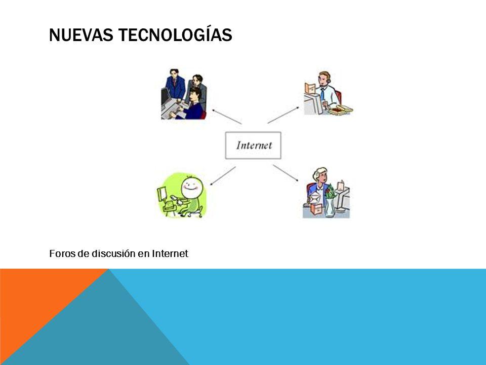 NUEVAS TECNOLOGÍAS Foros de discusión en Internet