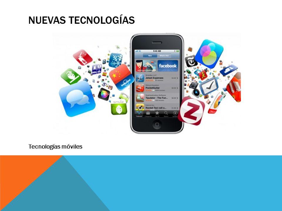 NUEVAS TECNOLOGÍAS Tecnologías móviles