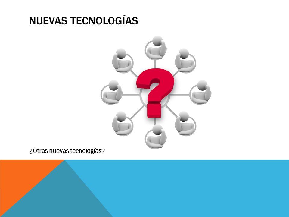 NUEVAS TECNOLOGÍAS ¿Otras nuevas tecnologías?