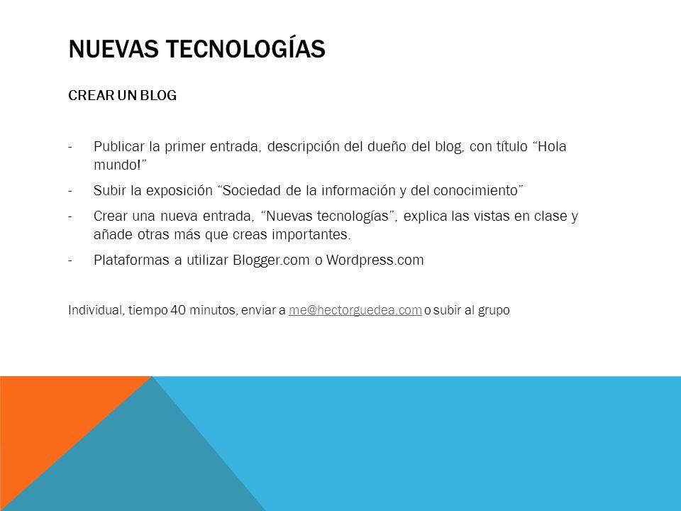 NUEVAS TECNOLOGÍAS CREAR UN BLOG -Publicar la primer entrada, descripción del dueño del blog, con título Hola mundo! -Subir la exposición Sociedad de