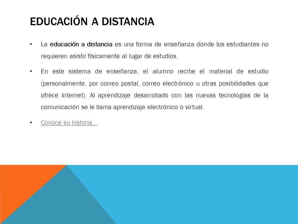 EDUCACIÓN A DISTANCIA La educación a distancia es una forma de enseñanza donde los estudiantes no requieren asistir físicamente al lugar de estudios.
