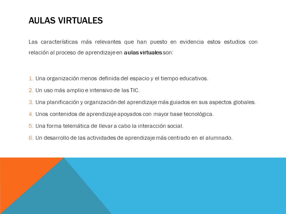 AULAS VIRTUALES Las características más relevantes que han puesto en evidencia estos estudios con relación al proceso de aprendizaje en aulas virtuale