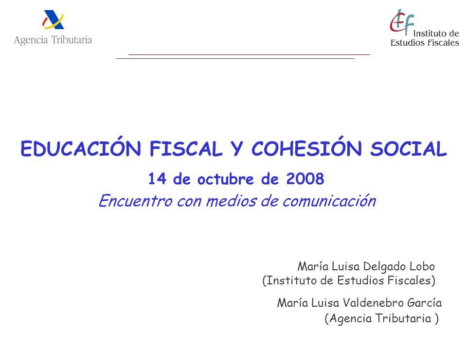 EDUCACIÓN FISCAL Y COHESIÓN SOCIAL 14 de octubre de 2008 Encuentro con medios de comunicación María Luisa Valdenebro García (Agencia Tributaria ) Marí