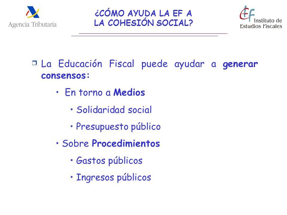¿CÓMO AYUDA LA EF A LA COHESIÓN SOCIAL? La Educación Fiscal puede ayudar a generar consensos: En torno a Medios Solidaridad social Presupuesto público