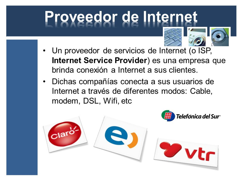 Un proveedor de servicios de Internet (o ISP, Internet Service Provider) es una empresa que brinda conexión a Internet a sus clientes. Dichas compañía