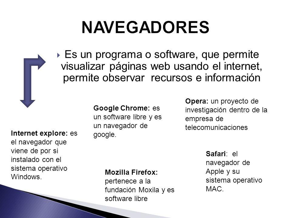 Es un programa o software, que permite visualizar páginas web usando el internet, permite observar recursos e información Internet explore: es el navegador que viene de por si instalado con el sistema operativo Windows.