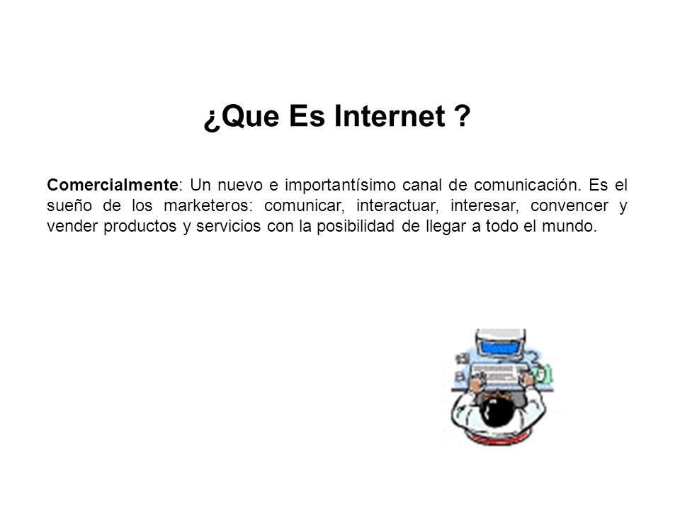 ¿Que Es Internet ? Comercialmente: Un nuevo e importantísimo canal de comunicación. Es el sueño de los marketeros: comunicar, interactuar, interesar,
