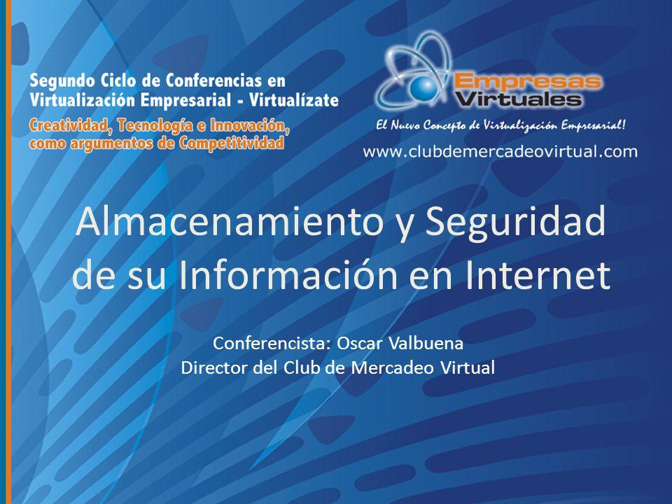 Almacenamiento y Seguridad de su Información en Internet Conferencista: Oscar Valbuena Director del Club de Mercadeo Virtual