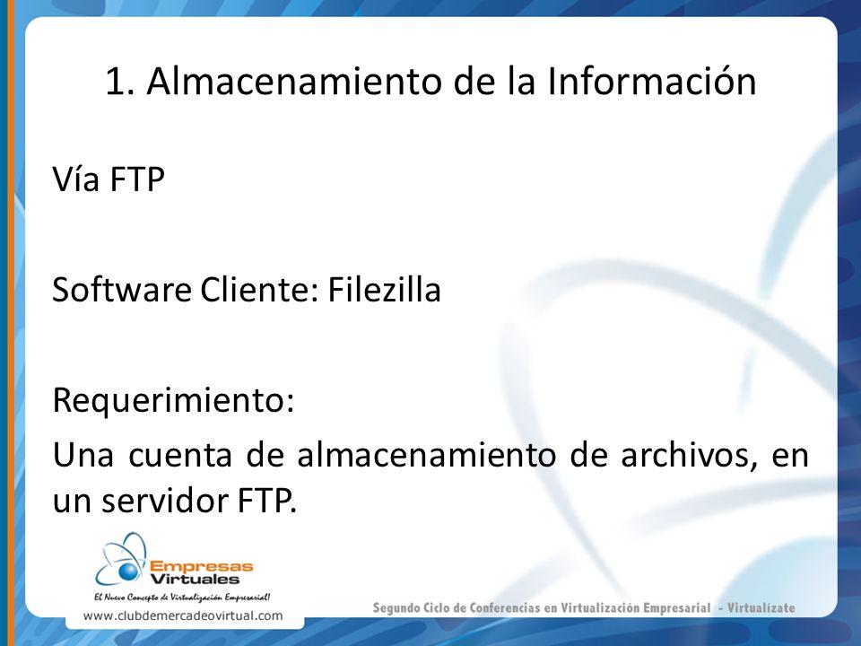 1. Almacenamiento de la Información Vía FTP Software Cliente: Filezilla Requerimiento: Una cuenta de almacenamiento de archivos, en un servidor FTP.