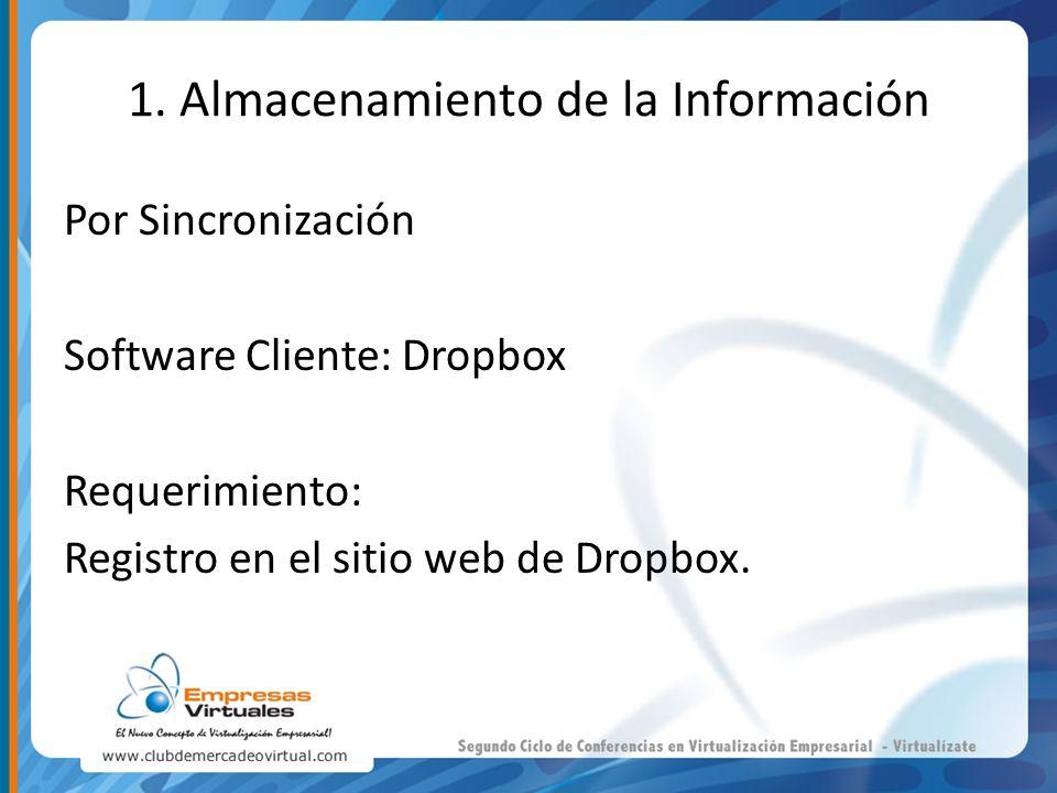 1. Almacenamiento de la Información Por Sincronización Software Cliente: Dropbox Requerimiento: Registro en el sitio web de Dropbox.