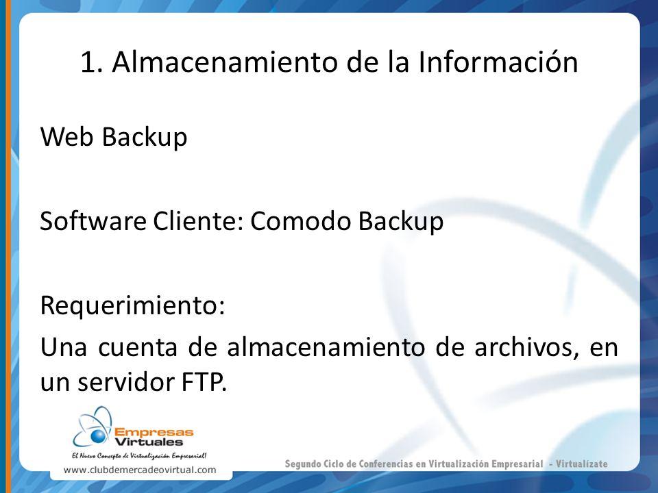 1. Almacenamiento de la Información Web Backup Software Cliente: Comodo Backup Requerimiento: Una cuenta de almacenamiento de archivos, en un servidor