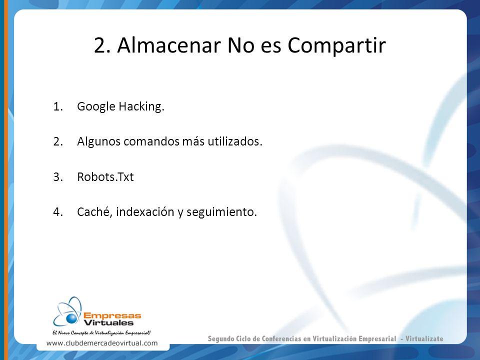 1.Google Hacking. 2.Algunos comandos más utilizados. 3.Robots.Txt 4.Caché, indexación y seguimiento.
