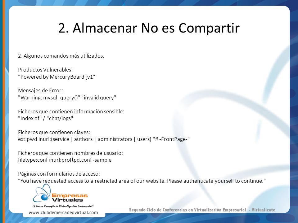 2. Almacenar No es Compartir 2. Algunos comandos más utilizados. Productos Vulnerables: