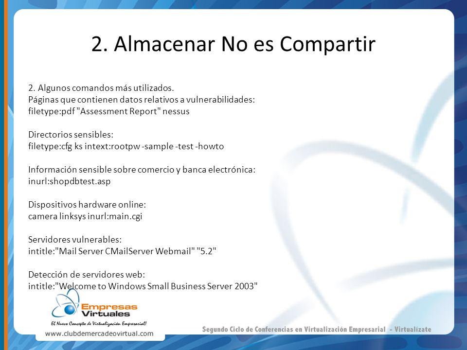 2. Almacenar No es Compartir 2. Algunos comandos más utilizados. Páginas que contienen datos relativos a vulnerabilidades: filetype:pdf