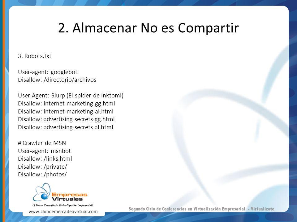 2. Almacenar No es Compartir 3. Robots.Txt User-agent: googlebot Disallow: /directorio/archivos User-Agent: Slurp (El spider de Inktomi) Disallow: int