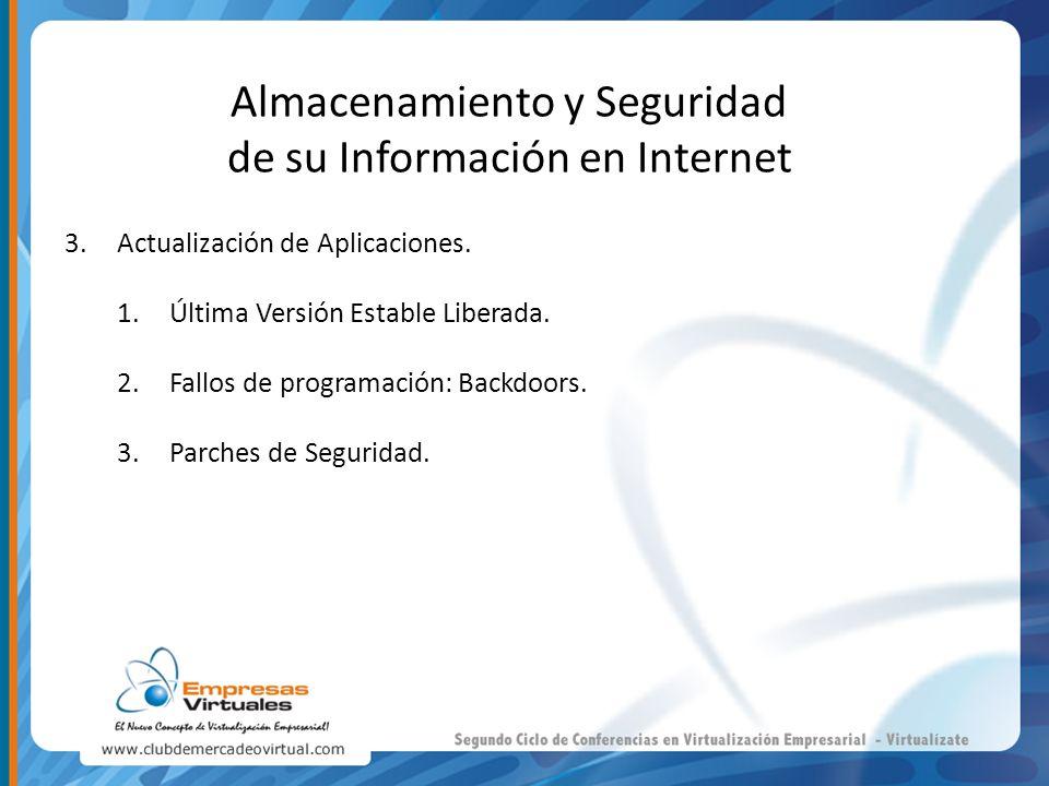 Almacenamiento y Seguridad de su Información en Internet 3.Actualización de Aplicaciones. 1.Última Versión Estable Liberada. 2.Fallos de programación: