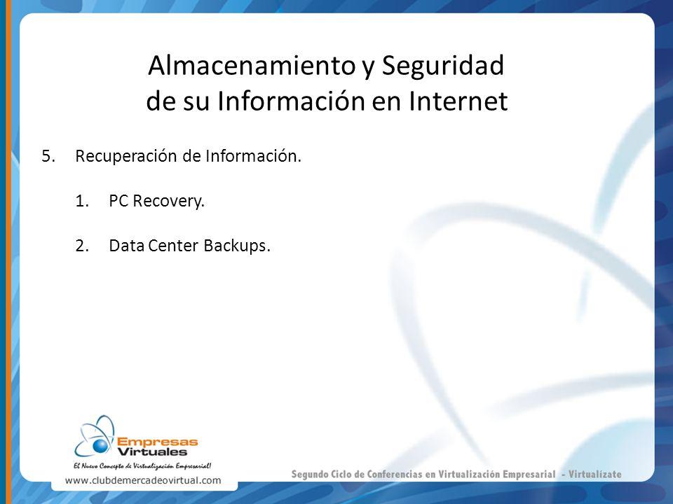 Almacenamiento y Seguridad de su Información en Internet 5.Recuperación de Información. 1.PC Recovery. 2.Data Center Backups.