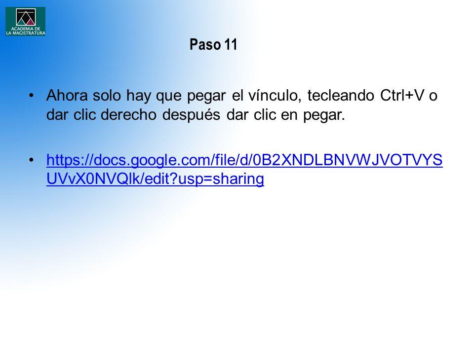 Paso 11 Ahora solo hay que pegar el vínculo, tecleando Ctrl+V o dar clic derecho después dar clic en pegar. https://docs.google.com/file/d/0B2XNDLBNVW